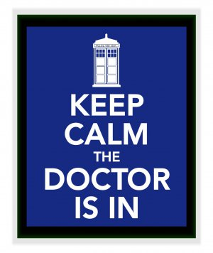 Keep Calm the Doctor is in Print