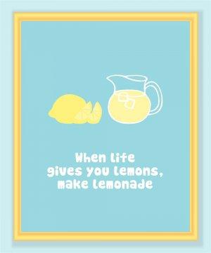 When Life Gives you Lemons Make Lemonade Print