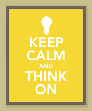 Keep Calm and Think On Print
