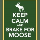 Keep Calm and Brake for Moose Print