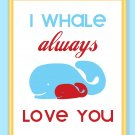 I Whale Always Love You Print