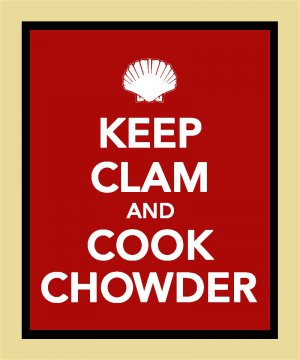 Keep Clam and Cook Chowder Print