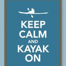 Keep Calm and Kayak On Print