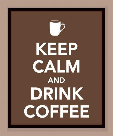 Keep Calm and Drink Coffee Print