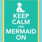 Keep Calm and Mermaid On Print