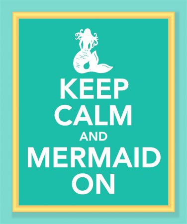 Keep Calm and Mermaid On Print