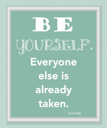Be Yourself, Everyone else is already taken print