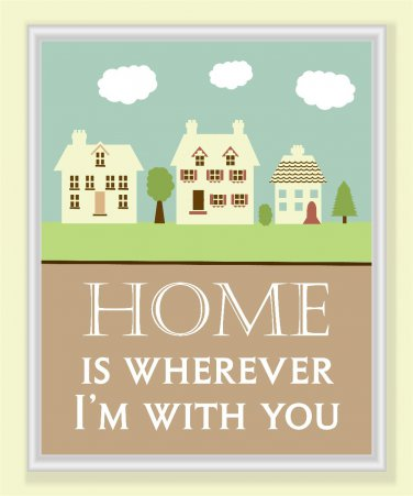 11x14 Home is Wherever I'm with you Print
