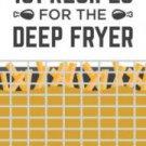 101 Recipes for a Deep Fryer