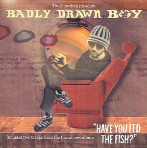 Guardian Presents Badly Drawn Boy (promo Have You Fed The Fish? Something To Talk About; Silent Sigh