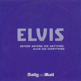 Elvis Presley - Before Anyone Did Anything, ELV1S Did Everything (Daily Mail promo CD 2nd To None)