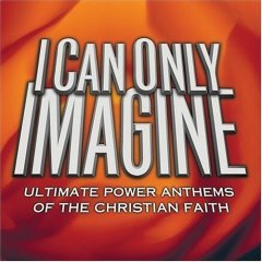 Various Artists - I Can Only Imagine: Ultimate Power Anthems of the Christian Faith (2CD 2004) MINT