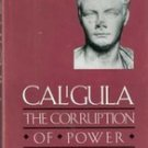 Caligula The Corruption of Power by Anthony A Barrett