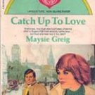 Catch Up to Love by Maysie Greig