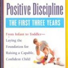 Positive Discipline: The First Three Yeara by Jane Nelsen