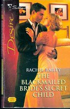 The Blackmailed Brides Secret Child by Rachel Bailey
