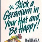 Stick a geranium in your hat and be Happy by Barbara Johnson