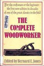 The Complete Woodworker by Bernard E Jones