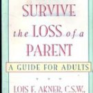 How To Survive the Loss of a Parent; A Guide for Adults by Lois F Akner