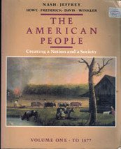 The American People: Creating A Nation and a Society, Vol 1 to 1877