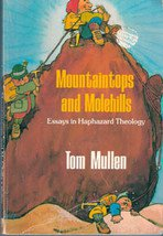 Mountaintops and Molehills: Essays in Haphazard Theology by Tom Mullen