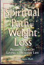 The Spiritual Path to Weight Loss by Gregory L Jantz, PhD