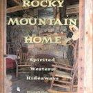 Rocky Mountain Home Spirited Western Hideaways by Elizabeth Clair Flood