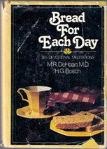 Bread for Each Day 365 Devotional Meditations by M R DeHaan, H G Bosch