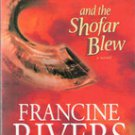 and the Shofar Blew by Francine Rivers, 2004