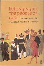 Belonging to the People of God A handbook for church members by Bruce Weaver