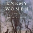 Enemy Women by Paulette Jiles (HB/DJ - First Edition)
