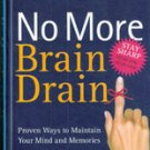 No More Brain Drain: Proven Ways to Maintain your Mind and Memories
