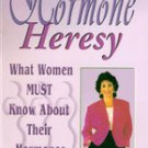 Hormone Heresy What Women Must Know About Their Hormones By Sherrill Sellman