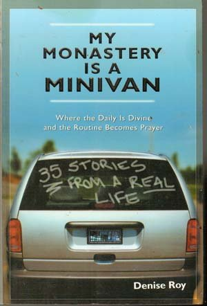 My Monastery Is A Minivan by Denise Roy