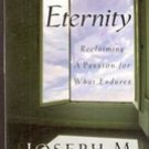 Eternity Reclaiming A passion for What Endures by Joseph M Stowell