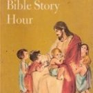 The Bible Story Hour by Louisa M. Johnson, 1970