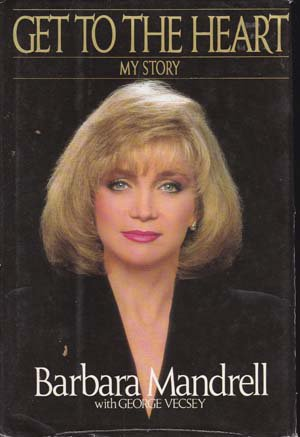 Get to The Heart: My Story by Barbara Mandrell, 1990