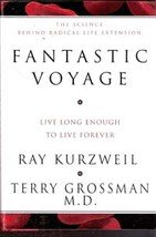 Fantastic Voyage: Live Long Enough to Live Forever by Ray Kutzweil