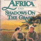 Out of Africa and Shadows on the Grass by Isak Denesen