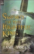 Sword of the Rightful King,  A Story of King Arthur by Jane Yolen
