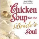 Chicken Soup for The Brides Soul by Jack Canfield, Mark Victor Hansen