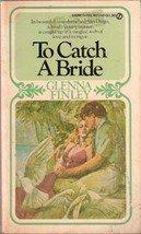 To Catch a Bride by Glenna Finley (1977 Paperback)
