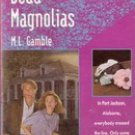 Dead Magnolias by M L Gamble (Harlequin Intrigue)