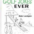 The Best Golf Jokes Ever by Bob Lonigan (Hardback)