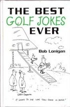 The Best Golf Jokes Ever by Bob Lonigan (Hardback)