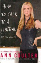 How to Talk to a Liberal (If you Must) by Ann Coulter (First Edition)