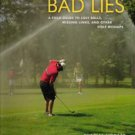 Bad Lies A Field Guide to Lost Balls. Missing Links and Other Golf Mishaps
