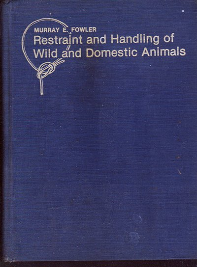 Restraint and Handling of Wild and Domestic Animals by Murray E Fowler