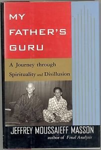 My Father's Guru : A Journey through Spirituality and DisIllusion by Jeffery Moussaieff Masson
