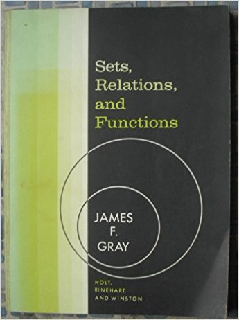 Sets, Relations, and Functions by James F Gray, 1962